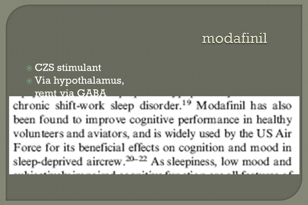 """ CZS stimulant  Via hypothalamus, remt via GABA """"slaapcentrum""""  Selectief  Weinig bijwerkingen  Narcolepsie"""