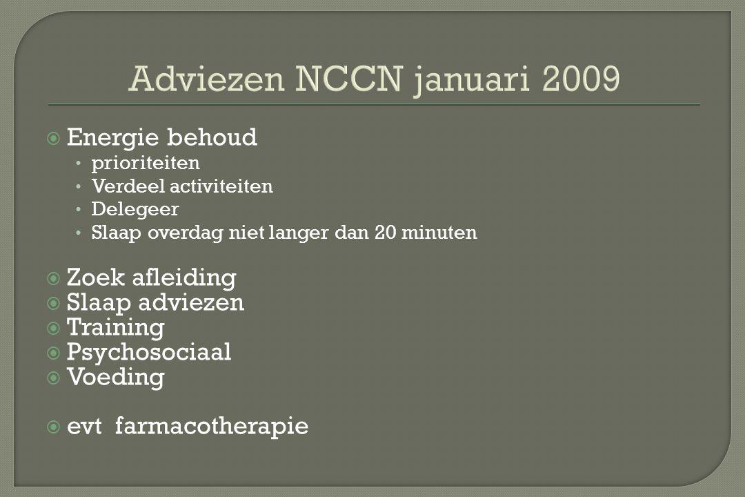 Adviezen NCCN januari 2009  Energie behoud prioriteiten Verdeel activiteiten Delegeer Slaap overdag niet langer dan 20 minuten  Zoek afleiding  Sla