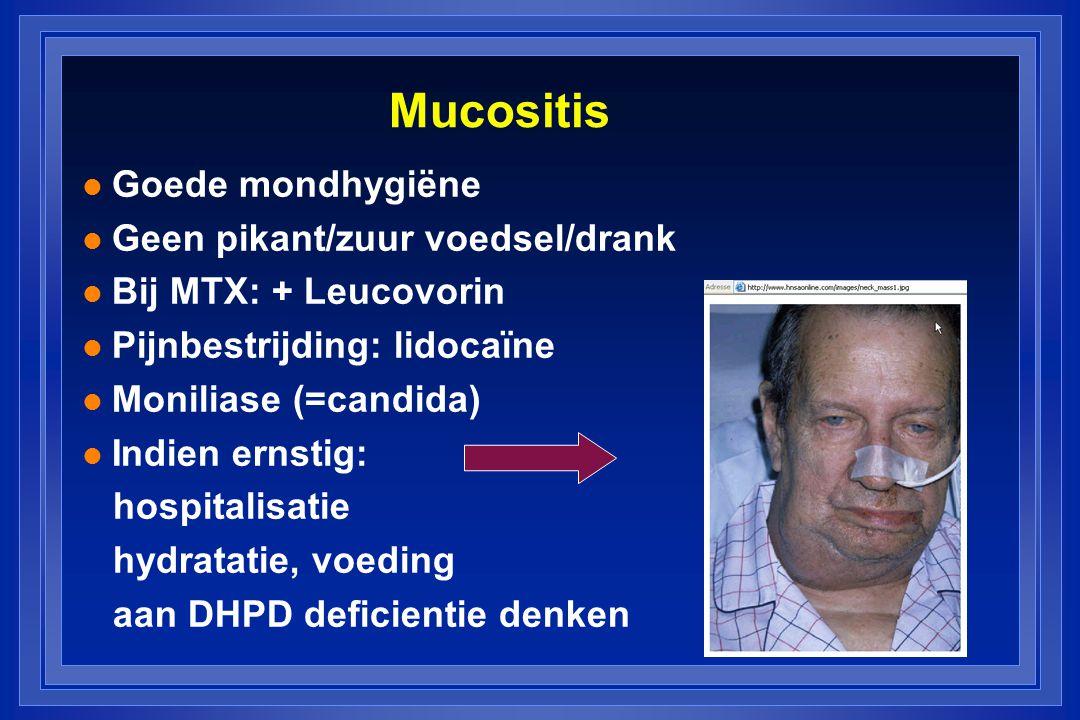 Mucositis l Goede mondhygiëne l Geen pikant/zuur voedsel/drank l Bij MTX: + Leucovorin l Pijnbestrijding: lidocaïne l Moniliase (=candida) l Indien ernstig: hospitalisatie hydratatie, voeding aan DHPD deficientie denken