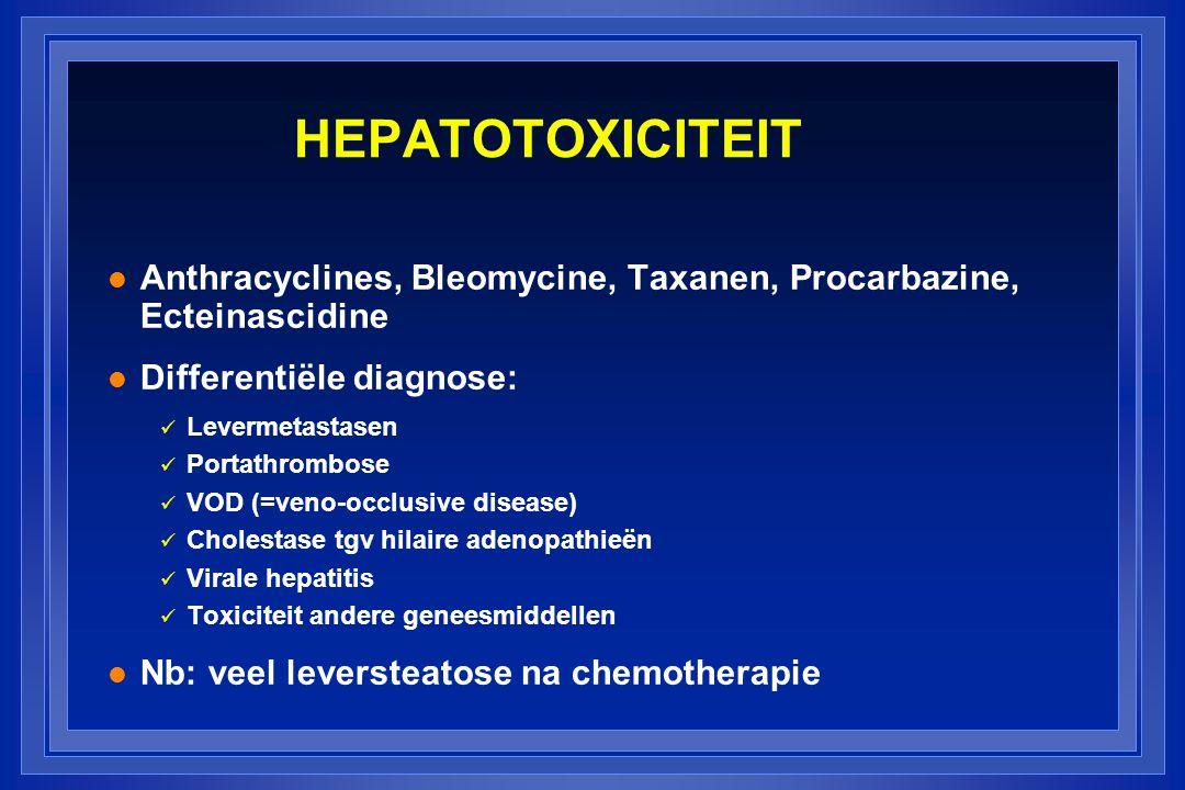 HEPATOTOXICITEIT l Anthracyclines, Bleomycine, Taxanen, Procarbazine, Ecteinascidine l Differentiële diagnose: Levermetastasen Portathrombose VOD (=veno-occlusive disease) Cholestase tgv hilaire adenopathieën Virale hepatitis Toxiciteit andere geneesmiddellen l Nb: veel leversteatose na chemotherapie