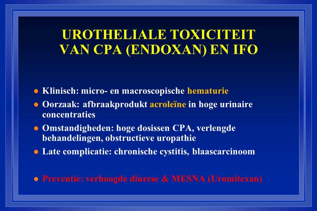 UROTHELIALE TOXICITEIT VAN CPA (ENDOXAN) EN IFO l Klinisch: micro- en macroscopische hematurie l Oorzaak: afbraakprodukt acroleïne in hoge urinaire concentraties l Omstandigheden: hoge dosissen CPA, verlengde behandelingen, obstructieve uropathie l Late complicatie: chronische cystitis, blaascarcinoom l Preventie: verhoogde diurese & MESNA (Uromitexan)