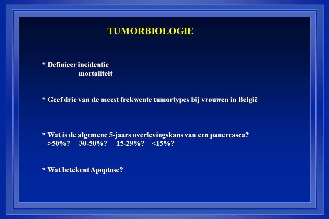 * Definieer incidentie mortaliteit * Geef drie van de meest frekwente tumortypes bij vrouwen in België * Wat is de algemene 5-jaars overlevingskans va