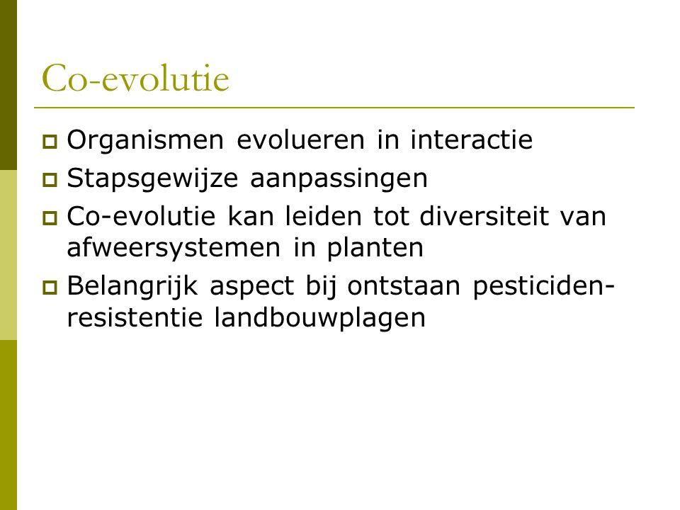 Co-evolutie  Organismen evolueren in interactie  Stapsgewijze aanpassingen  Co-evolutie kan leiden tot diversiteit van afweersystemen in planten  Belangrijk aspect bij ontstaan pesticiden- resistentie landbouwplagen
