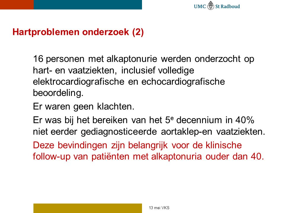 Hartproblemen onderzoek (2) 16 personen met alkaptonurie werden onderzocht op hart- en vaatziekten, inclusief volledige elektrocardiografische en echo