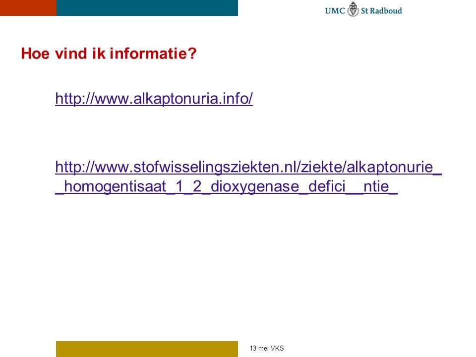 Hoe vind ik informatie? http://www.alkaptonuria.info/ http://www.stofwisselingsziekten.nl/ziekte/alkaptonurie_ _homogentisaat_1_2_dioxygenase_defici__