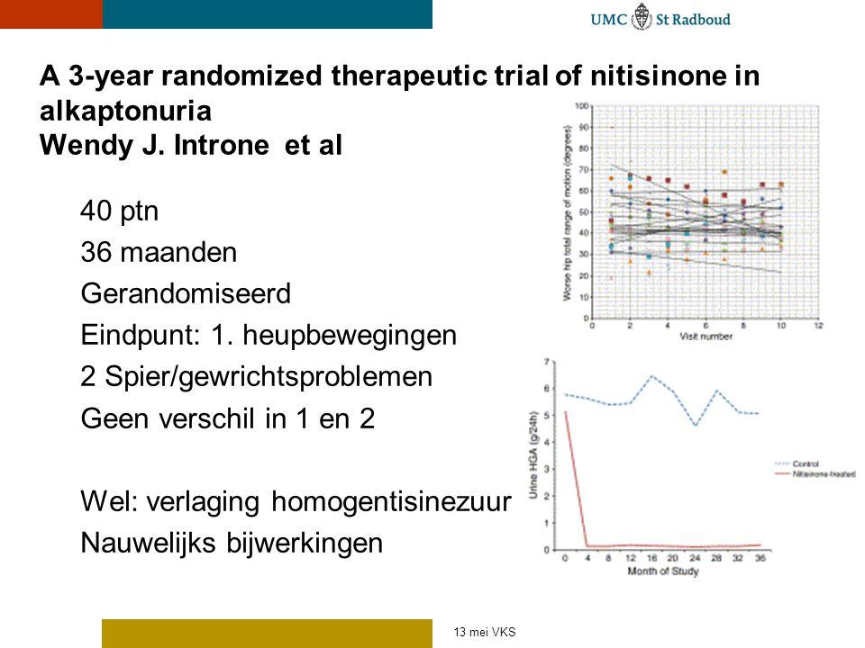 A 3-year randomized therapeutic trial of nitisinone in alkaptonuria Wendy J. Introne et al 40 ptn 36 maanden Gerandomiseerd Eindpunt: 1. heupbeweginge