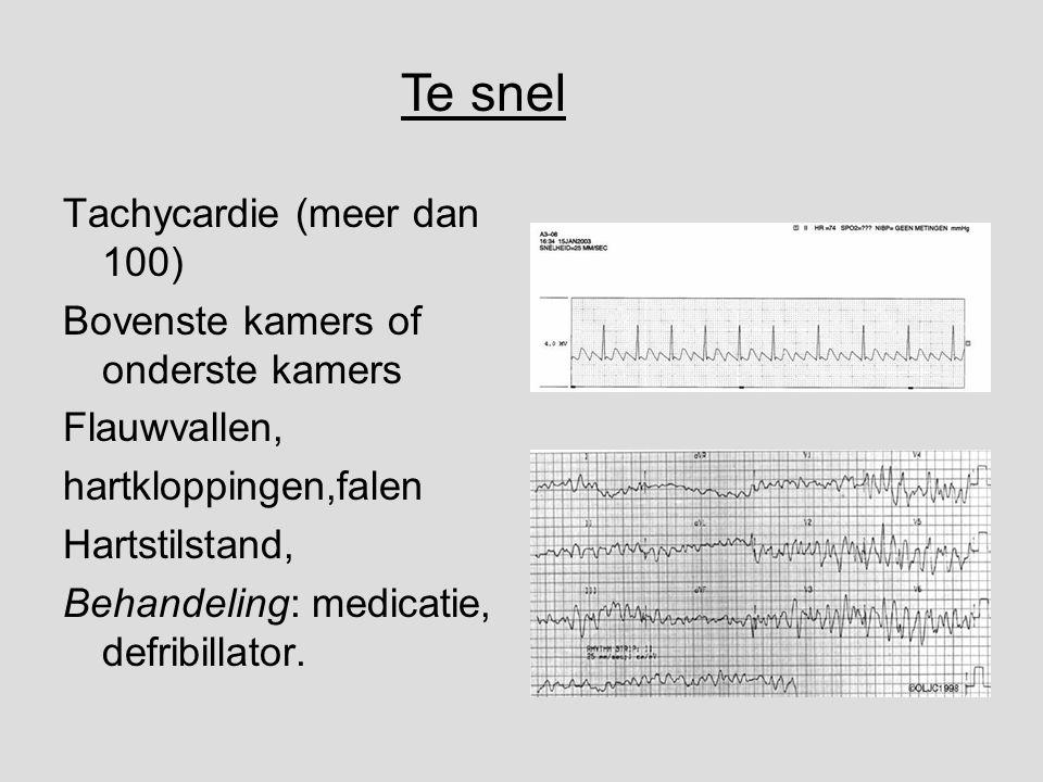 Tachycardie (meer dan 100) Bovenste kamers of onderste kamers Flauwvallen, hartkloppingen,falen Hartstilstand, Behandeling: medicatie, defribillator.