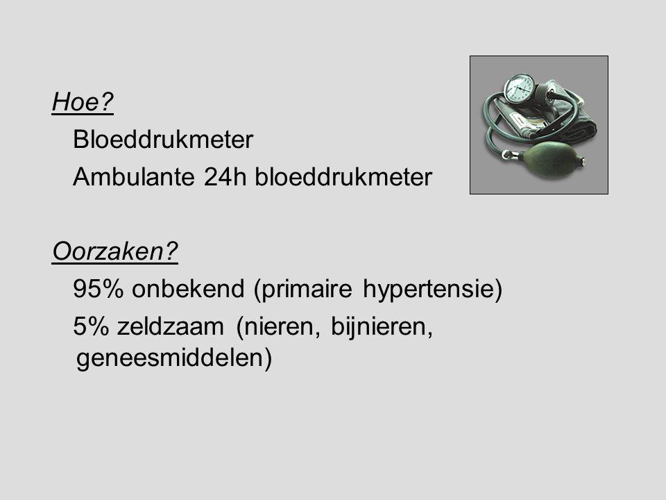 Hoe? Bloeddrukmeter Ambulante 24h bloeddrukmeter Oorzaken? 95% onbekend (primaire hypertensie) 5% zeldzaam (nieren, bijnieren, geneesmiddelen)