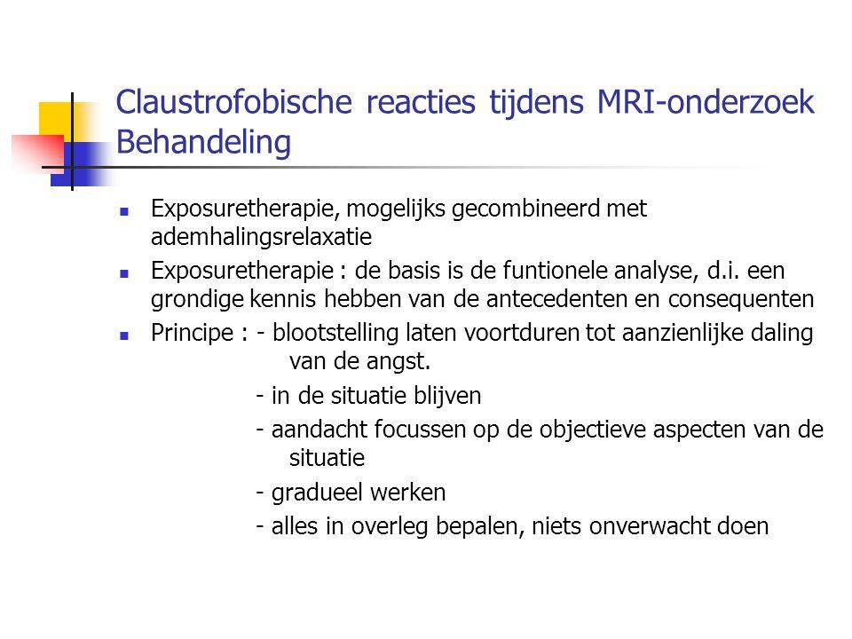 Claustrofobische reacties tijdens MRI-onderzoek Behandeling Exposuretherapie, mogelijks gecombineerd met ademhalingsrelaxatie Exposuretherapie : de ba