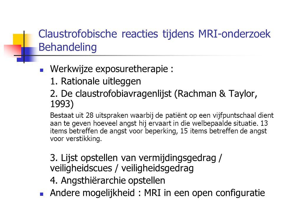 Claustrofobische reacties tijdens MRI-onderzoek Behandeling Werkwijze exposuretherapie : 1. Rationale uitleggen 2. De claustrofobiavragenlijst (Rachma