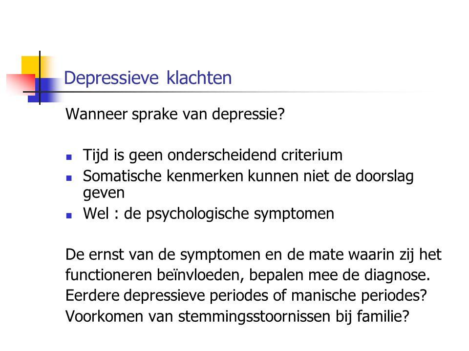 Wanneer sprake van depressie? Tijd is geen onderscheidend criterium Somatische kenmerken kunnen niet de doorslag geven Wel : de psychologische symptom