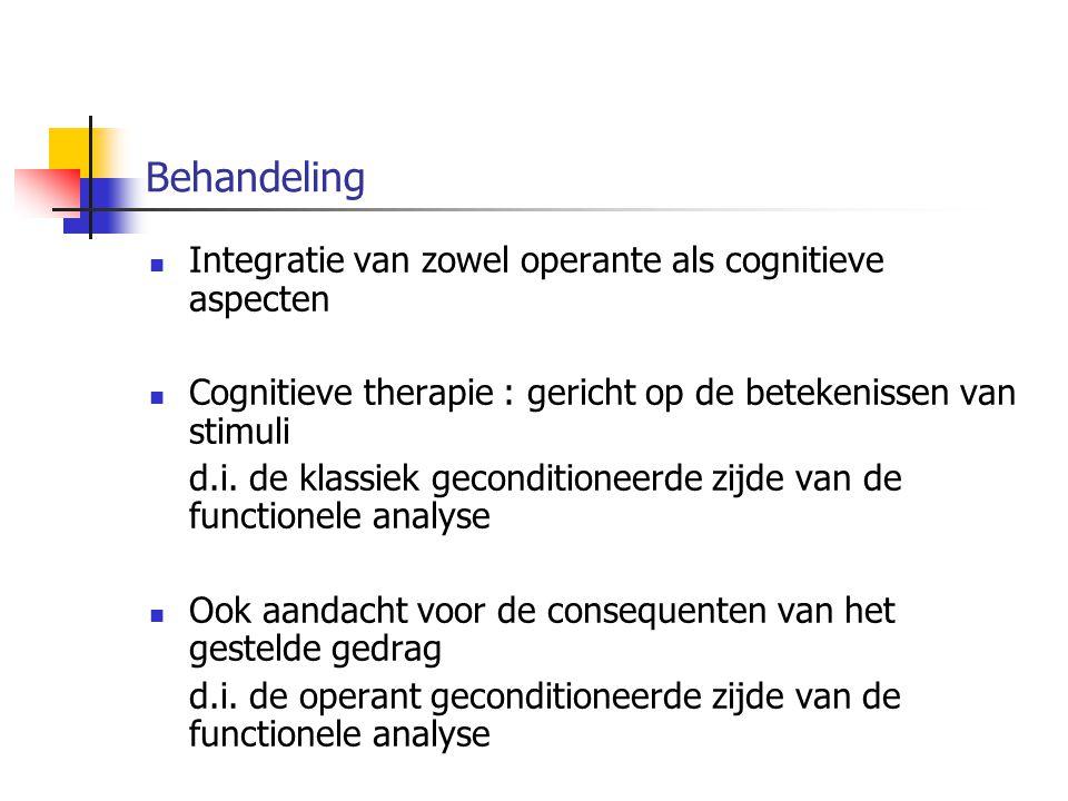 Behandeling Integratie van zowel operante als cognitieve aspecten Cognitieve therapie : gericht op de betekenissen van stimuli d.i. de klassiek gecond