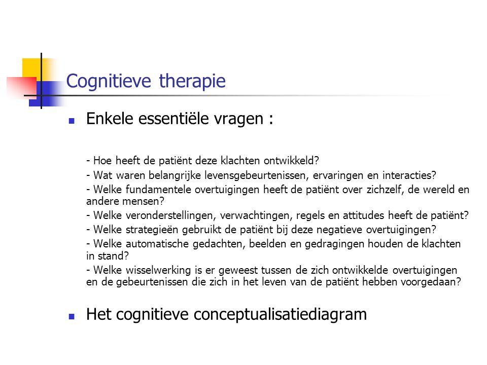Cognitieve therapie Enkele essentiële vragen : - Hoe heeft de patiënt deze klachten ontwikkeld? - Wat waren belangrijke levensgebeurtenissen, ervaring