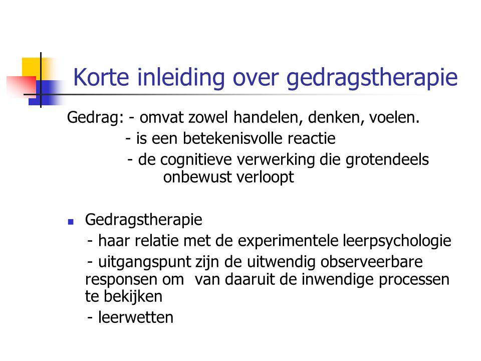 Korte inleiding over gedragstherapie Gedrag: - omvat zowel handelen, denken, voelen. - is een betekenisvolle reactie - de cognitieve verwerking die gr