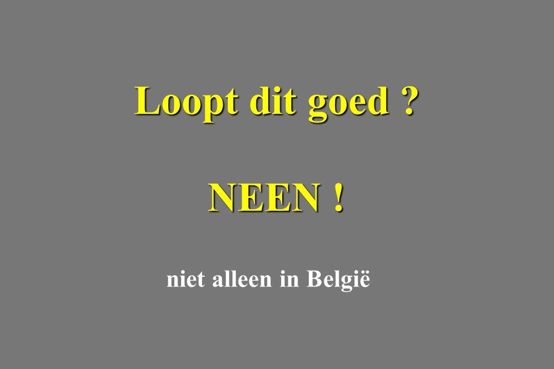 niet alleen in België Loopt dit goed ? NEEN !
