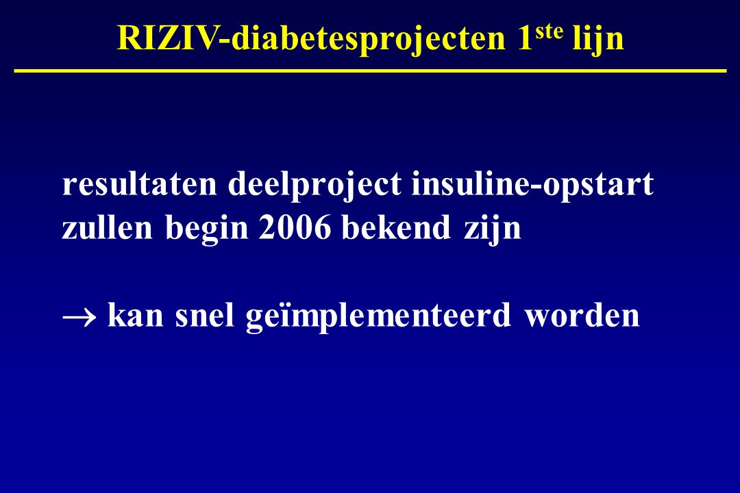 resultaten deelproject insuline-opstart zullen begin 2006 bekend zijn  kan snel geïmplementeerd worden RIZIV-diabetesprojecten 1 ste lijn