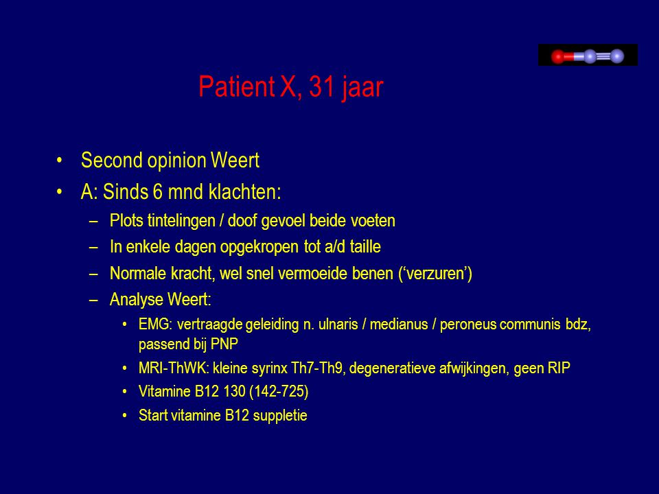 Patient X, 31 jaar Second opinion Weert A: Sinds 6 mnd klachten: –Plots tintelingen / doof gevoel beide voeten –In enkele dagen opgekropen tot a/d tai