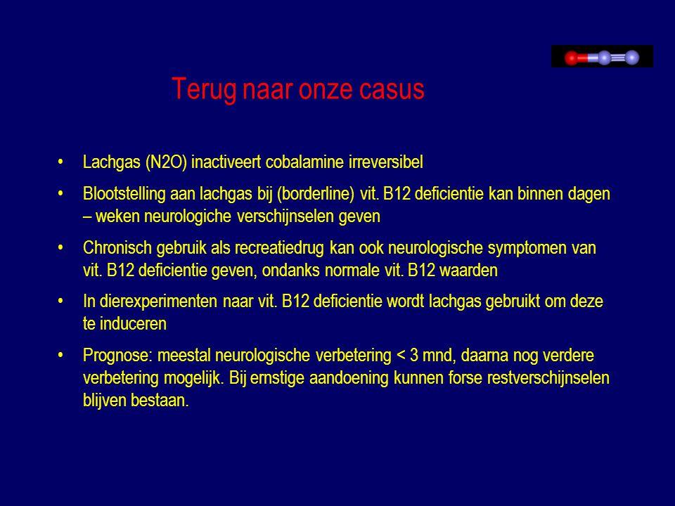 Terug naar onze casus Lachgas (N2O) inactiveert cobalamine irreversibel Blootstelling aan lachgas bij (borderline) vit. B12 deficientie kan binnen dag