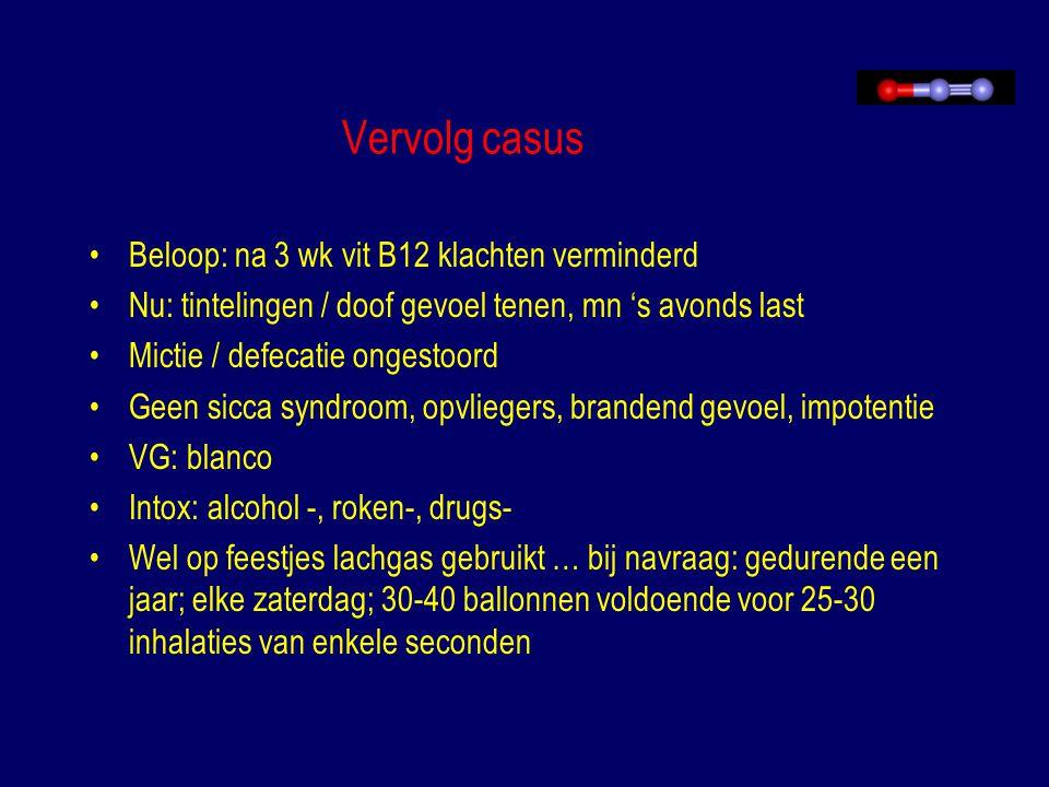 Vervolg casus Beloop: na 3 wk vit B12 klachten verminderd Nu: tintelingen / doof gevoel tenen, mn 's avonds last Mictie / defecatie ongestoord Geen si