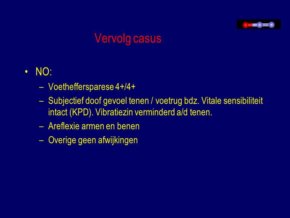 Vervolg casus NO: –Voetheffersparese 4+/4+ –Subjectief doof gevoel tenen / voetrug bdz. Vitale sensibiliteit intact (KPD). Vibratiezin verminderd a/d