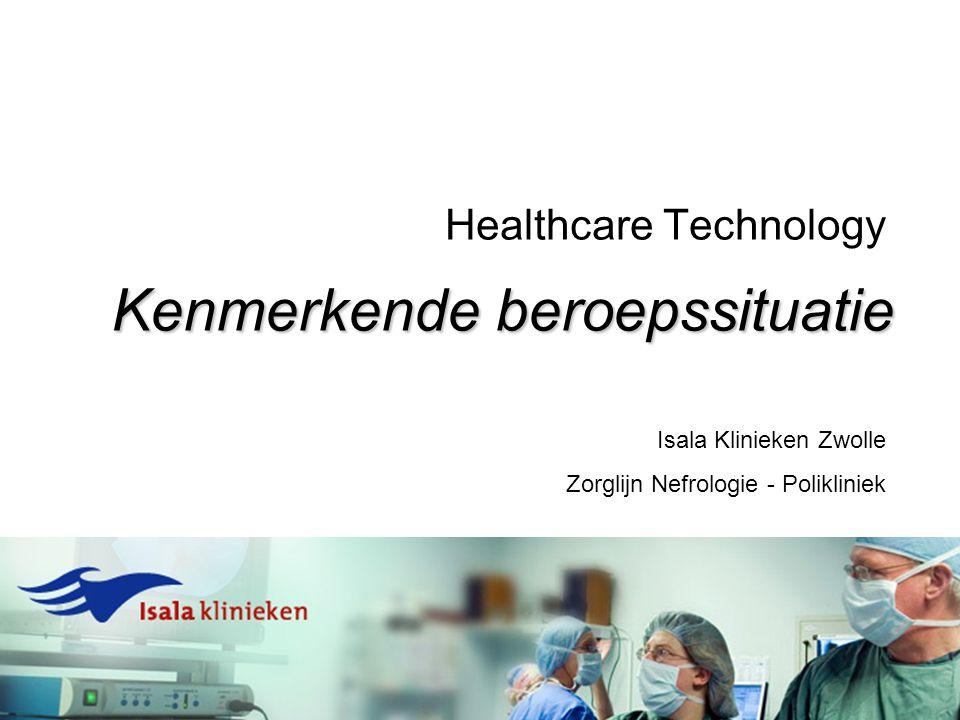 Kenmerkende beroepssituatie Healthcare Technology Isala Klinieken Zwolle Zorglijn Nefrologie - Polikliniek