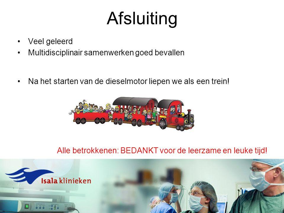 Afsluiting Veel geleerd Multidisciplinair samenwerken goed bevallen Na het starten van de dieselmotor liepen we als een trein! Alle betrokkenen: BEDAN