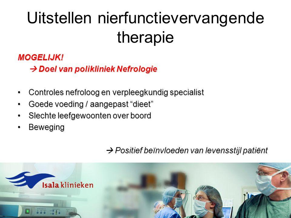 Uitstellen nierfunctievervangende therapie MOGELIJK!  Doel van polikliniek Nefrologie Controles nefroloog en verpleegkundig specialistControles nefro