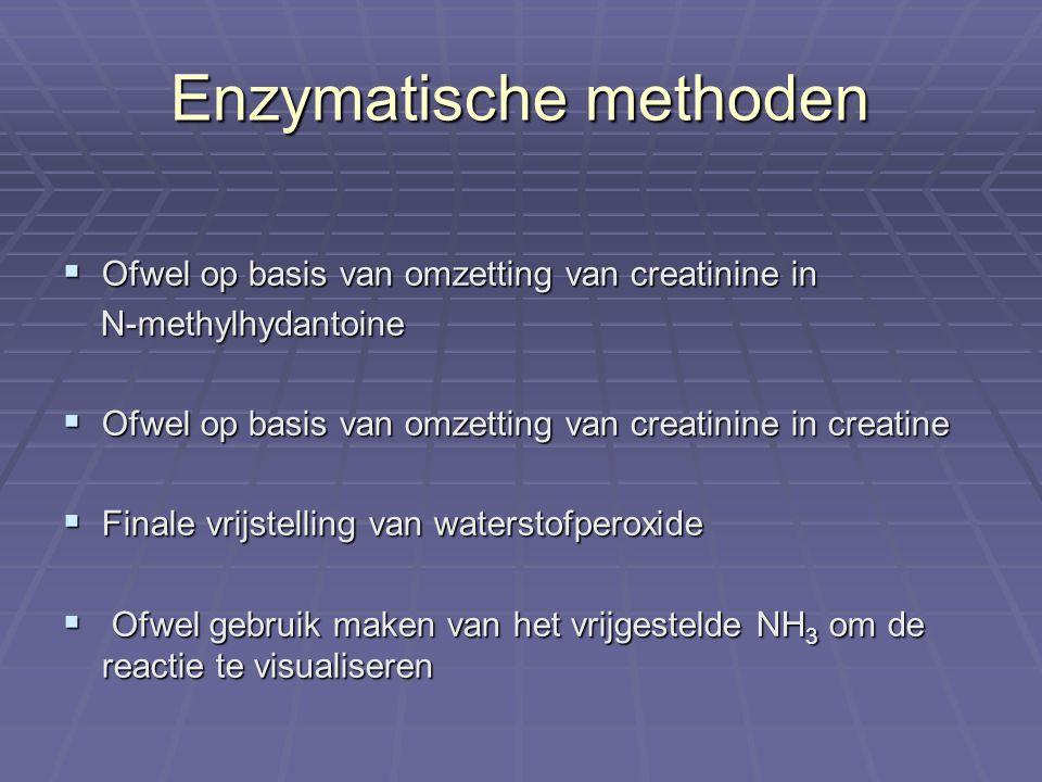 Enzymatische methoden  Ofwel op basis van omzetting van creatinine in N-methylhydantoine N-methylhydantoine  Ofwel op basis van omzetting van creati