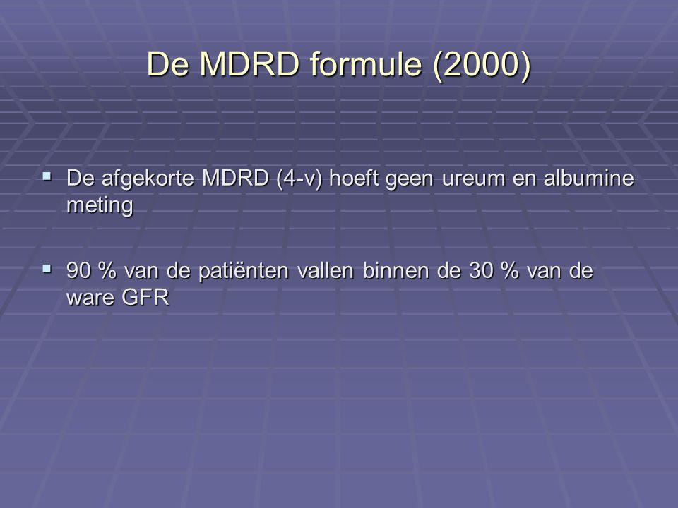 De MDRD formule (2000)  De afgekorte MDRD (4-v) hoeft geen ureum en albumine meting  90 % van de patiënten vallen binnen de 30 % van de ware GFR
