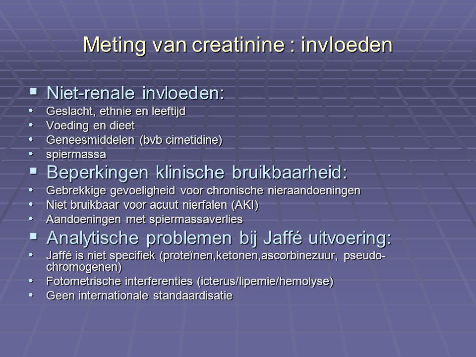 Meting van creatinine : invloeden  Niet-renale invloeden: Geslacht, ethnie en leeftijd Geslacht, ethnie en leeftijd Voeding en dieet Voeding en dieet