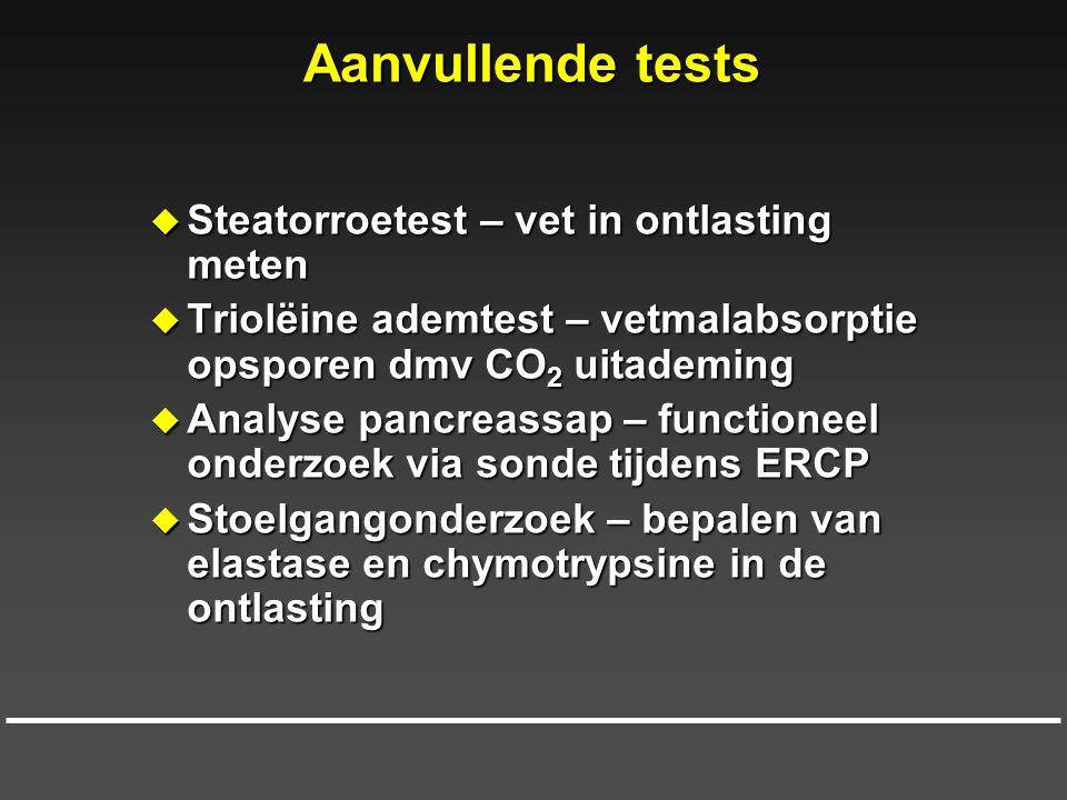 Aanvullende tests  Steatorroetest – vet in ontlasting meten  Triolëine ademtest – vetmalabsorptie opsporen dmv CO 2 uitademing  Analyse pancreassap