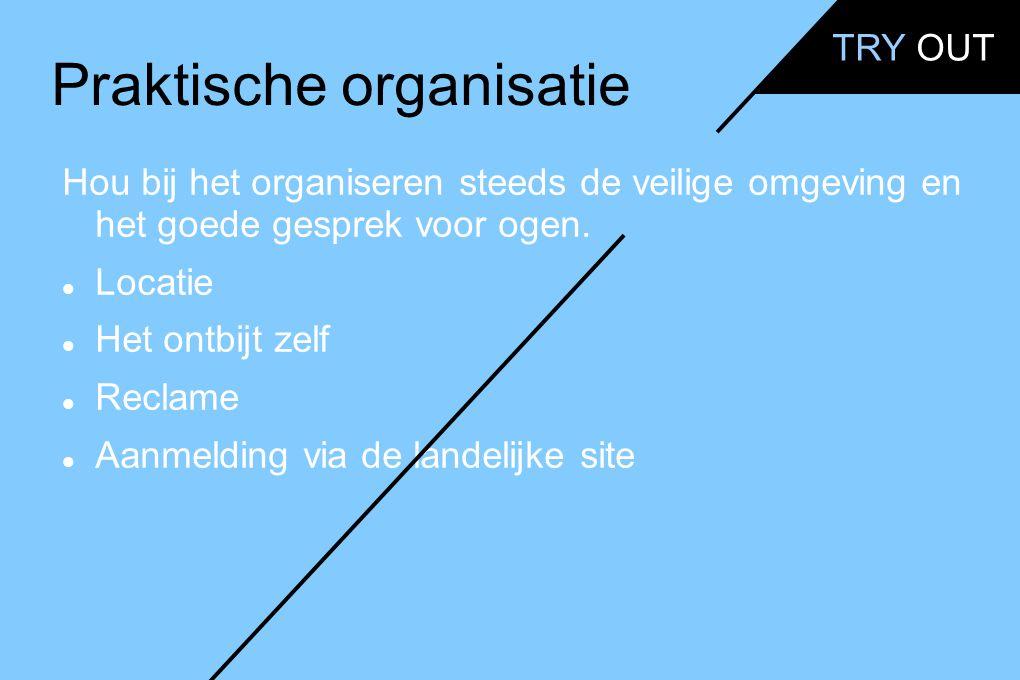Praktische organisatie Hou bij het organiseren steeds de veilige omgeving en het goede gesprek voor ogen.