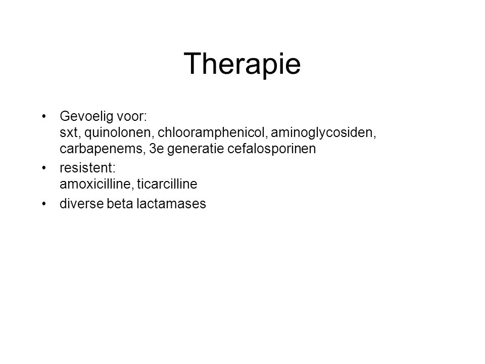 Therapie Gevoelig voor: sxt, quinolonen, chlooramphenicol, aminoglycosiden, carbapenems, 3e generatie cefalosporinen resistent: amoxicilline, ticarcil