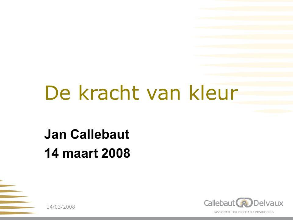 14/03/20081 De kracht van kleur Jan Callebaut 14 maart 2008