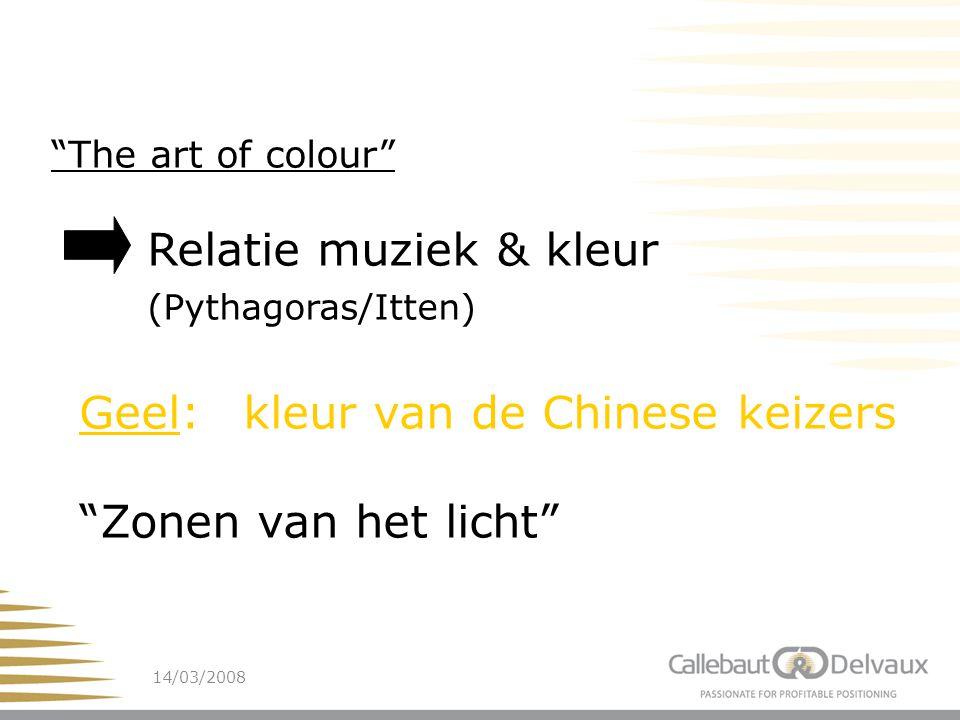 14/03/200813 The art of colour Relatie muziek & kleur (Pythagoras/Itten) Geel: kleur van de Chinese keizers Zonen van het licht