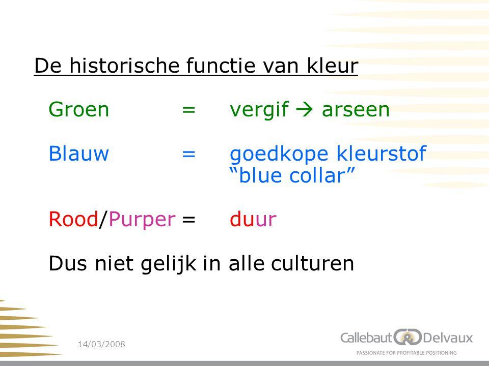 14/03/200814 De historische functie van kleur Groen=vergif  arseen Blauw= goedkope kleurstof blue collar Rood/Purper=duur Dus niet gelijk in alle culturen