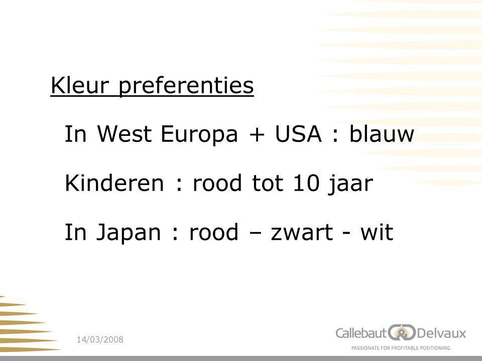 14/03/200816 Kleur preferenties In West Europa + USA : blauw Kinderen : rood tot 10 jaar In Japan : rood – zwart - wit