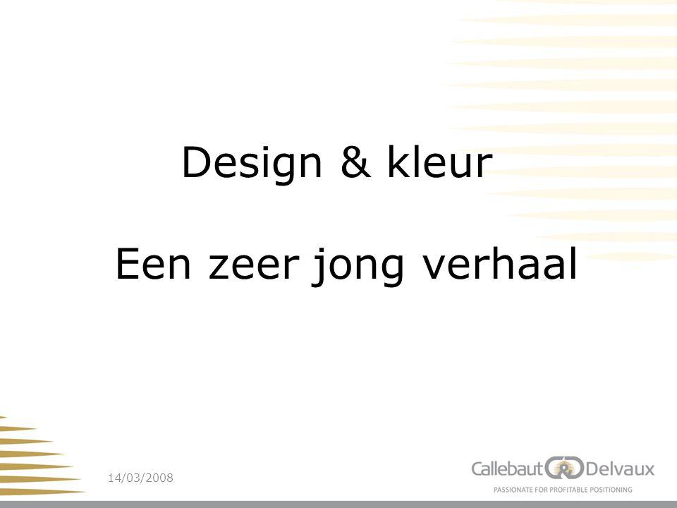 14/03/200819 Design & kleur Een zeer jong verhaal