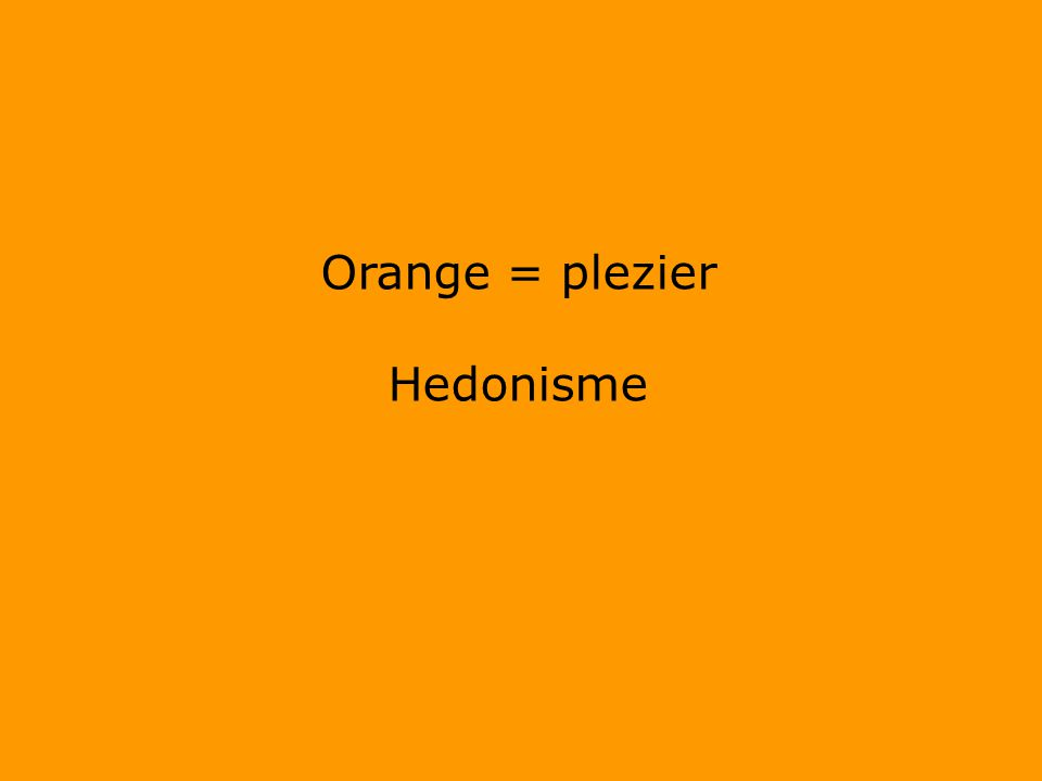 Orange = plezier Hedonisme