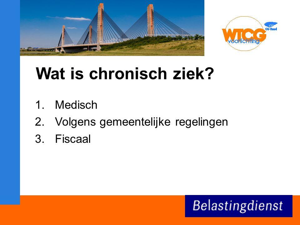 Wat is chronisch ziek? 1.Medisch 2.Volgens gemeentelijke regelingen 3.Fiscaal
