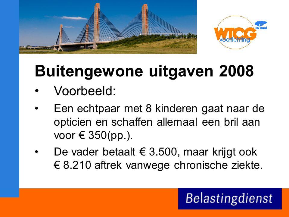 Buitengewone uitgaven 2008 Voorbeeld: Een echtpaar met 8 kinderen gaat naar de opticien en schaffen allemaal een bril aan voor € 350(pp.).