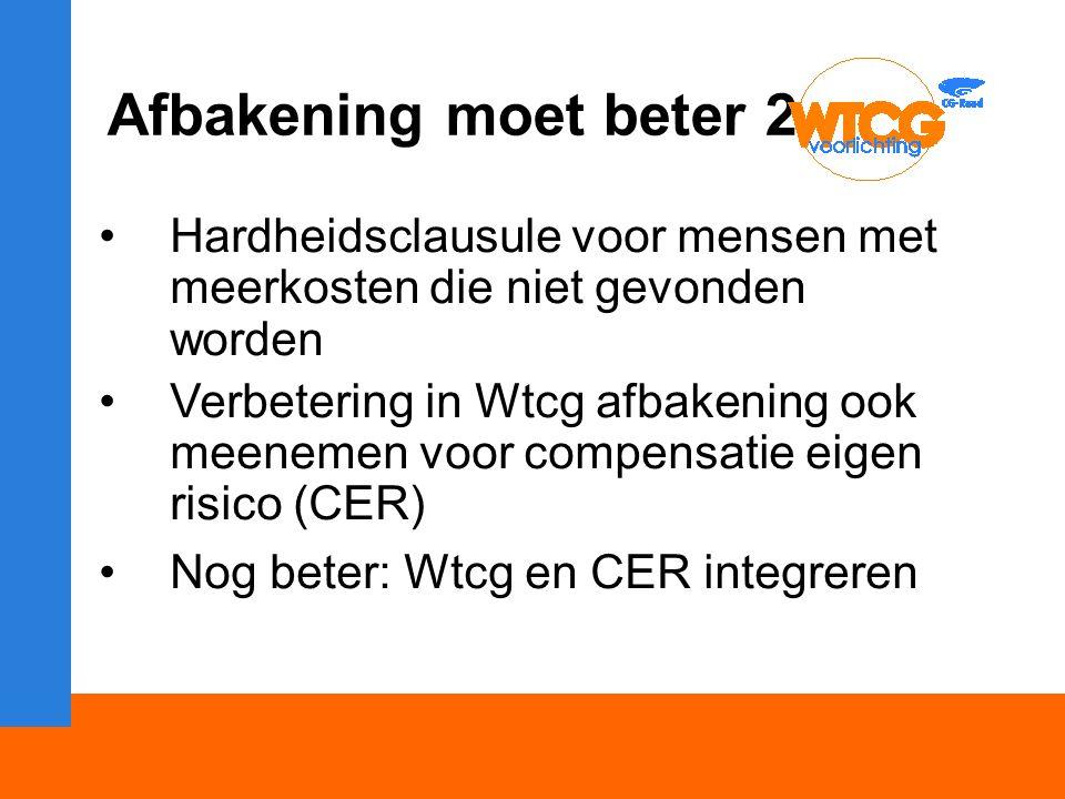 Afbakening moet beter 2 Hardheidsclausule voor mensen met meerkosten die niet gevonden worden Verbetering in Wtcg afbakening ook meenemen voor compensatie eigen risico (CER) Nog beter: Wtcg en CER integreren