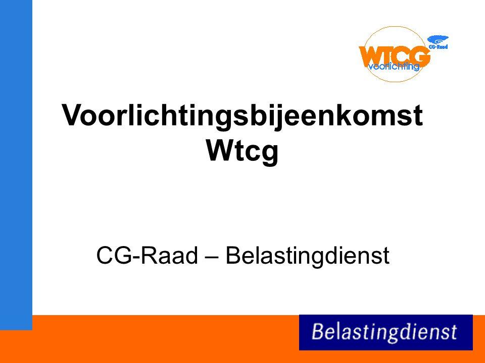 Voorlichtingsbijeenkomst Wtcg CG-Raad – Belastingdienst