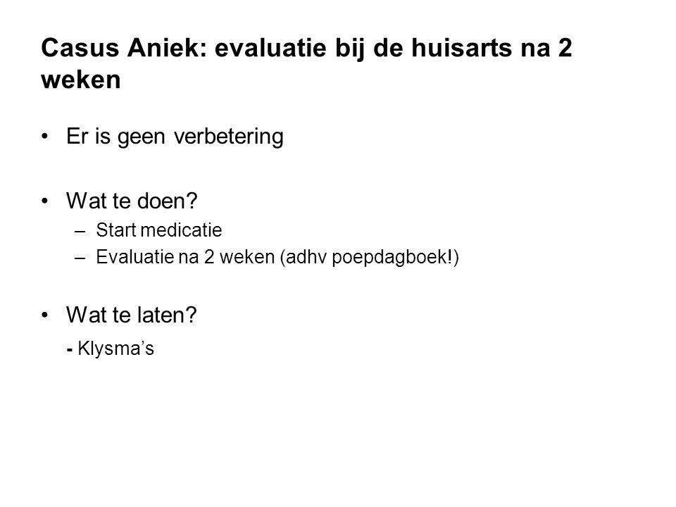 Casus Aniek: evaluatie bij de huisarts na 2 weken Er is geen verbetering Wat te doen.