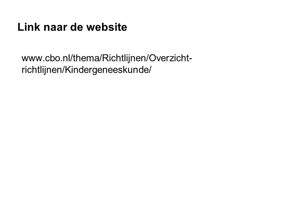 Link naar de website www.cbo.nl/thema/Richtlijnen/Overzicht- richtlijnen/Kindergeneeskunde/