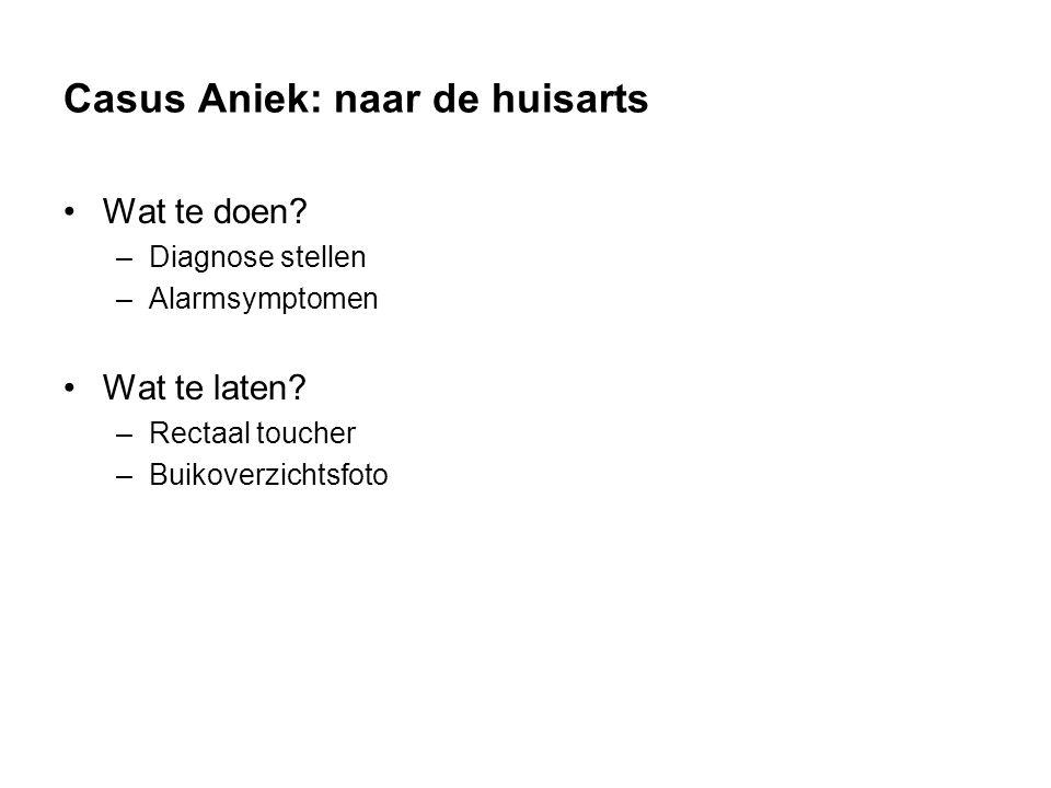 Casus Aniek: naar de huisarts Wat te doen.–Diagnose stellen –Alarmsymptomen Wat te laten.