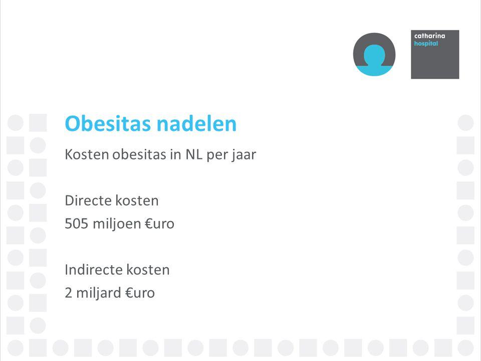 Obesitas nadelen Kosten obesitas in NL per jaar Directe kosten 505 miljoen €uro Indirecte kosten 2 miljard €uro
