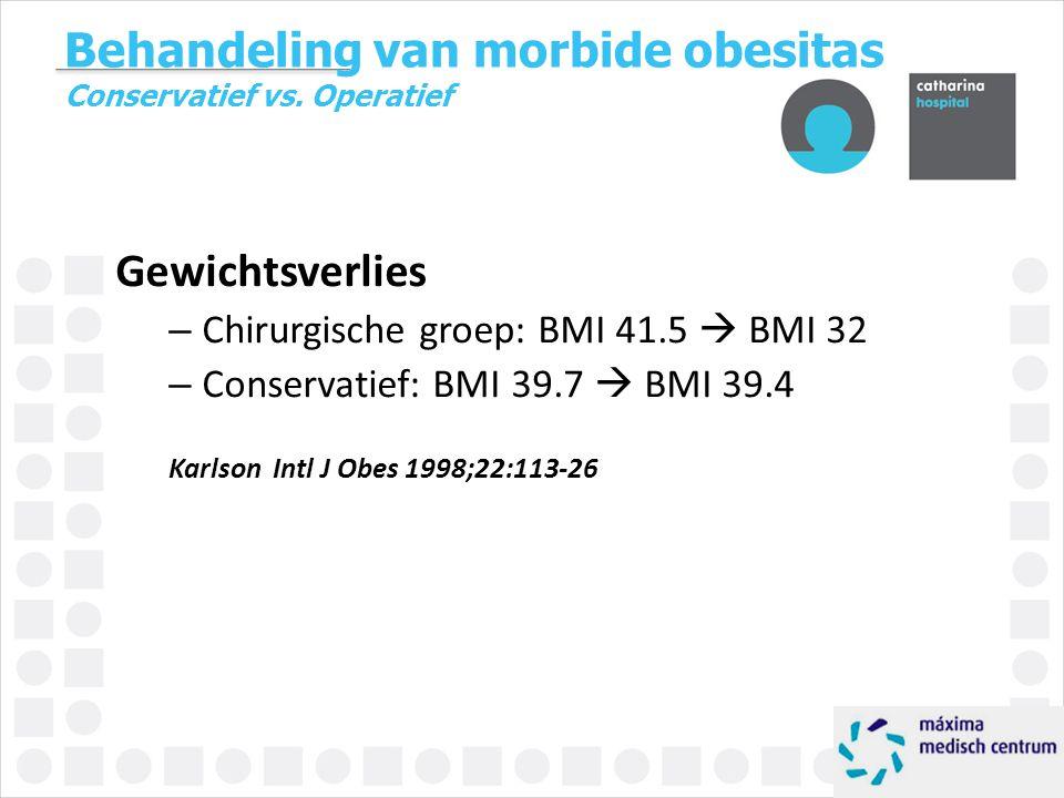 Behandeling van morbide obesitas Conservatief vs. Operatief Gewichtsverlies – Chirurgische groep: BMI 41.5  BMI 32 – Conservatief: BMI 39.7  BMI 39.