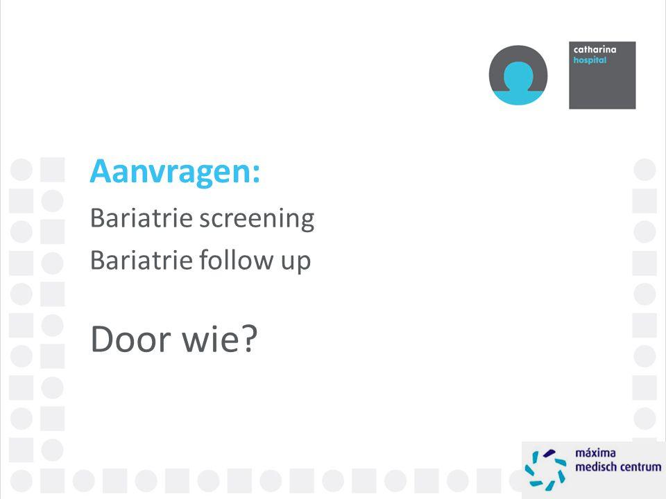 Aanvragen: Bariatrie screening Bariatrie follow up Door wie?