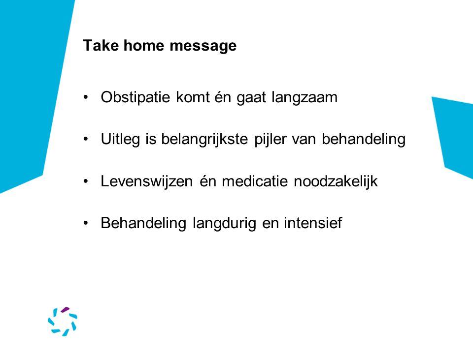 Take home message Obstipatie komt én gaat langzaam Uitleg is belangrijkste pijler van behandeling Levenswijzen én medicatie noodzakelijk Behandeling langdurig en intensief